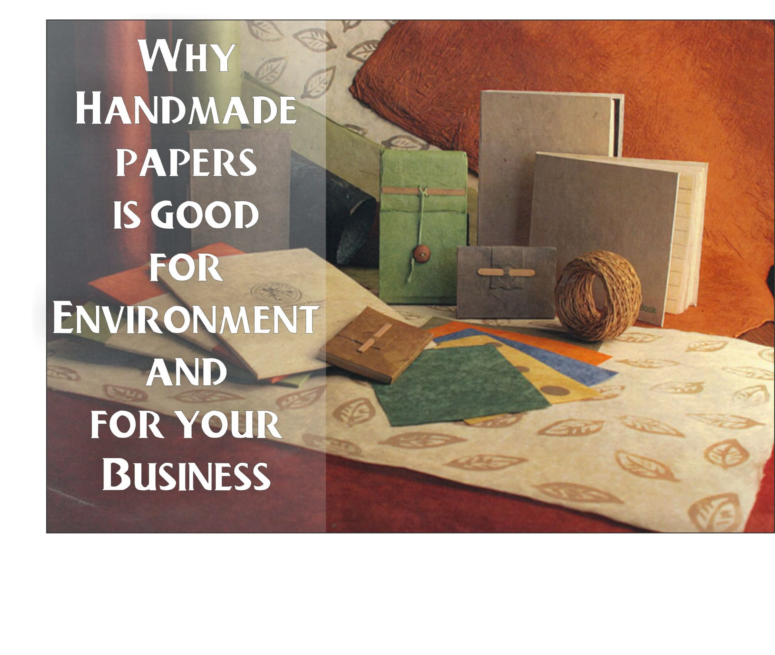 Why Handmade papers is good for environment and for your Business